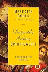 Desperately Seeking Spirituality: A Field Guide to Practice