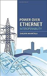 Power Over Ethernet Interoperability Guide by Sanjaya Maniktala (2013-02-27)