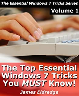 The Top Essential Windows 7 Tricks You MUST Know! by [Eldredge, James]