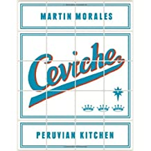 Ceviche: Peruvian Kitchen: Authentic Recipes for Lomo Saltado, Anticuchos, Tiraditos, Alfajores, and Pisco Cocktails by Martin Morales (2014-05-27)