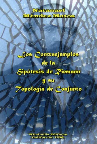 Los Contraejemplos de la Hipótesis de Riemann  y su Topología de Conjunto por Natanael  Méndez Matos