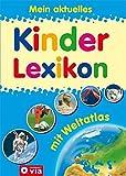 Mein aktuelles Kinderlexikon - mit Weltatlas: Mit über 1.200 Stichwörtern
