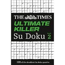 The Times Ultimate Killer Su Doku 2: 120 of the Deadliest Su Doku Puzzles