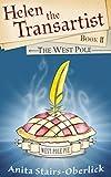 Helen the Transartist Book II: The West Pole (Helen the Transartist Series 2)