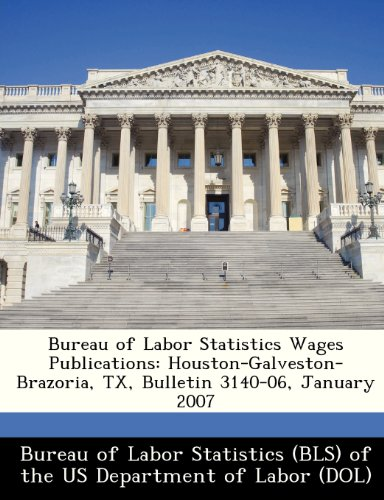 Bureau of Labor Statistics Wages Publications: Houston-Galveston-Brazoria, TX, Bulletin 3140-06, January 2007