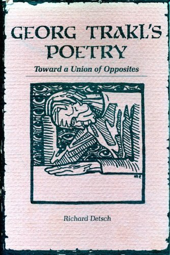 Georg Trakl's Poetry: Toward a Union of Opposites (Penn State series in German literature) by Richard Detsch (1983-07-26)