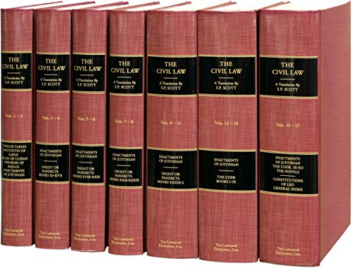 1-17: The Civil Law: Including the Twelve Tables, the Institutes of Gaius, the Rules of Ulpian, the Opinions of Paulus, the Enactments of Justinian, and the Constitutions