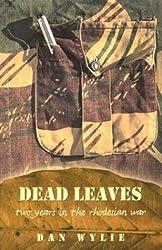 Dead Leaves: Two Years in the Rhodesian War by Dan Wylie (2002-03-31)