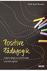 Positive Pädagogik: Sieben Wege zu Lernfreude und Schulglück Taschenbuch