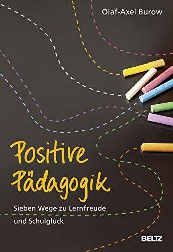 Positive Pädagogik: Sieben Wege zu Lernfreude und Schulglück
