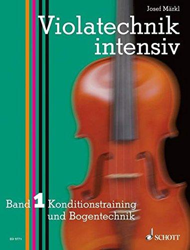 Violatechnik intensiv: Konditionstraining und Bogentechnik. Band 1. Viola. Lehrbuch.
