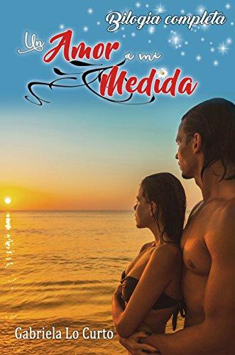 Un amor a mi medida - Bilogía completa por Gabriela Lo Curto