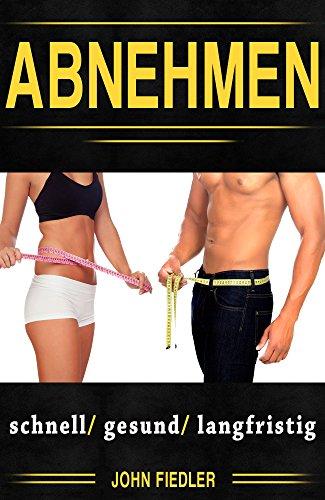 Abnehmen : schnell; gesund; langfristig; Diät, Grundwissen, Gewichtsreduzierung; Tipps