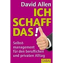 Ich schaff das!: Selbstmanagement für den beruflichen und privaten Alltag (Dein Erfolg) (German Edition)