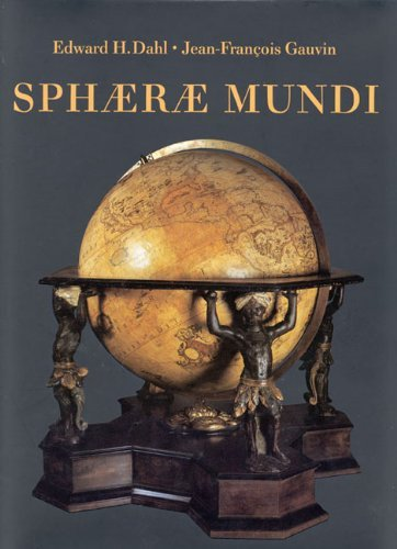 Sphaerae Mundi: Early Globes at the Stewart Museum, Montreal by Edward Dahl (2000-06-29)