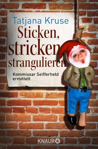 Sticken, stricken, strangulieren: Kommissar Seifferheld ermittelt
