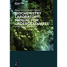 Biochemistry Laboratory Manual For Undergraduates: An Inquiry-Based Approach (English Edition)