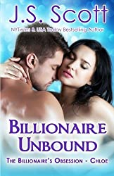 Billionaire Unbound:: The Billionaire's Obsession ~ Chloe (Volume 8) by J. S. Scott (2015-11-09)