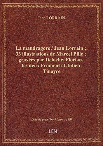 La mandragore / Jean Lorrain ; 33 illustrations de Marcel Pille ; graves par Deloche, Florian, les