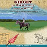 Gidget: The Horse Formerly Known as Witch - a Story About Changing One's Destiny: Burton's Farm Series, Book 2