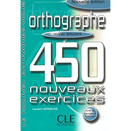 Orthographe 450 exercices - Niveau débutant - Cahier d'exercices