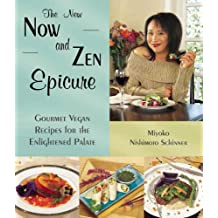 The New Now and Zen Epicure: Gourmet Vegan Recipes for the Enlightened Palate by Miyoko Nishimoto Schinner (2001-09-01)