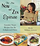 The New Now and Zen Epicure: Gourmet Cuisine for the Enlightened Palate: Written by Miyoko Mishimoto Schinner, 2002 Edition, (2nd Revised edition) Publisher: Book Publishing Company [Paperback]