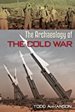 The Archaeology of the Cold War (American Experience in Archaeological Pespective)