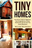 Tiny Homes: Tiny House Living for Beginners: Start Designing Your Perfect Small Home and Join the Tiny House Movement: Volume 1 (Become Mortgage Free ... Cozy Living Space for a Minimalism Lifestyle)