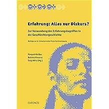 Erfahrung: Alles nur Diskurs?: Zur Verwendung des Erfahrungsbegriffes in der Geschlechtergeschichte. Beiträge zur 11. Schweizerischen HistorikerInnentagung