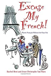 Excuse My French!: Fluent French Without the Faux Pas