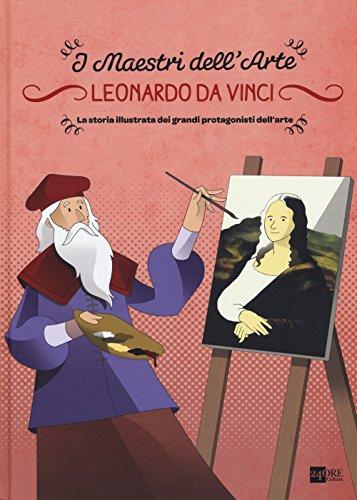Leonardo da Vinci. La storia illustrata dei grandi protagonisti dell'arte. Ediz. illustrata
