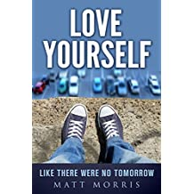 Love Yourself Like There Were No Tomorrow (Self-Help) (Suicide Prevention Book 1) (English Edition)