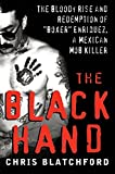 """The Black Hand: The Bloody Rrse and Redemption of """"Boxer"""" Enriquez, a Mexican Mob Killer: The Bloody Rise and Redemption of """"Boxer"""" ... of """"Boxer"""" Enriquez, a Mexican Mob Killer"""