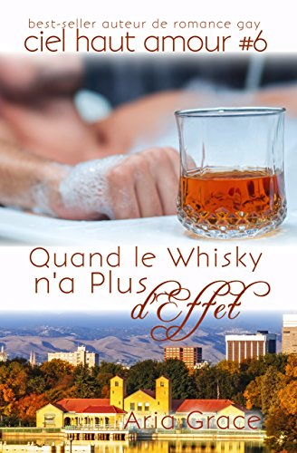 Quand le Whisky n'a Plus d'Effet (ciel haut amour t. 6) par Aria Grace