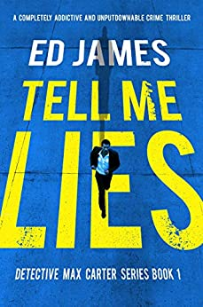 Tell Me Lies: A completely addictive and unputdownable crime thriller (Detective Max Carter Book 1) by [James, Ed]