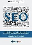 SEO. Come migliorare il tuo posizionamento sui motori di ricerca (Google, Yahoo, Msn.). Fai rendere al massimo il tuo sito (sito aziendale, negozio online, blog)