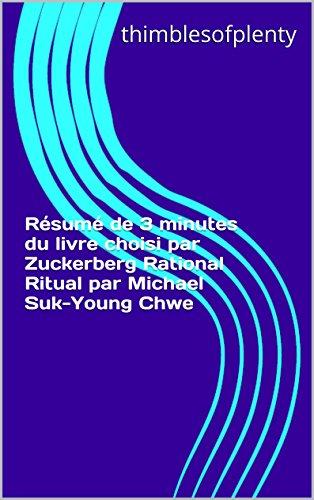 Rsum de 3 minutes du livre choisi par Zuckerberg Rational Ritual par Michael Suk-Young Chwe (thimblesofplenty 3 Minute Business Book Summary t. 1)