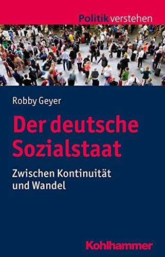 Der deutsche Sozialstaat: Zwischen Kontinuität und Wandel (Politik verstehen)