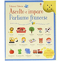 Parliamo francese. Ascolto e imparo. Ediz. illustrata