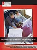 Introduction to Adobe Photoshop CS6: Complete Coverage of the Adobe Certified Associate Exam : Visual Communication Using Adobe Photoshop Cs6