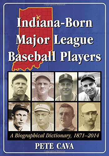 indiana-born-major-league-baseball-players-a-biographical-dictionary-1871-2014