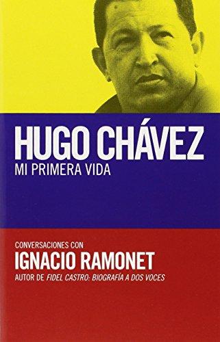 Hugo Chavez: Mi Primera Vida: Conversaciones Con Hugo Chavez = My First Life (Vintage Espanol)