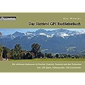 Das Südtirol GPS RadReiseBuch: Die schönsten Radtouren im Etschtal, Eisacktal, Pustertal und den Dolomiten, inkl. GPS Daten, Höhenprofile, 230 Unterkünfte