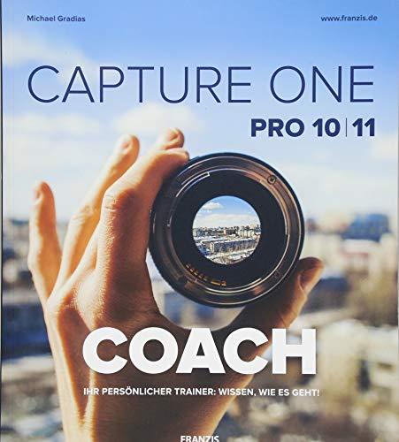 FRANZIS Capture One Pro 10 & 11 COACH: Ihr persönlicher Trainer: Wissen wie es geht! -