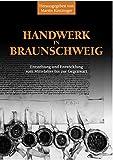 Handwerk in Braunschweig: Entstehung und Entwicklung vom Mittelalter bis zur Gegenwart