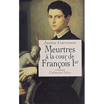 Meurtres à la cour de François Ier (Les Lieux du crime)