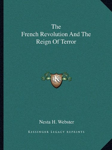 The French Revolution and the Reign of Terror por Nesta H Webster