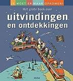 Het grote boek over uitvindingen en ontdekkingen: Je moet er maar opkomen!