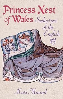 Princess Nest of Wales: Seductress of the English by [Maund, Kari]